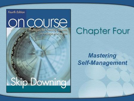 Mastering Self-Management. On Course, Copyright © Houghton Mifflin Company. All rights reserved.4 - 2 Mastering Self-Management.