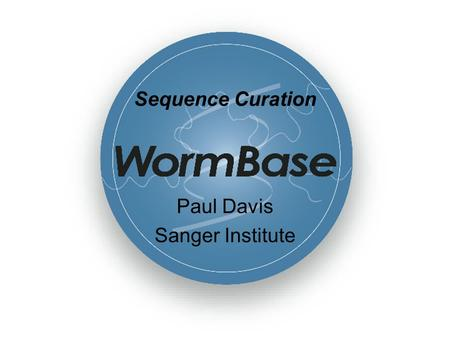 Sequence Curation Paul Davis Sanger Institute. Overview Sequence curation within WormBase consortium. Import of sequence data. Prediction stats. Work.