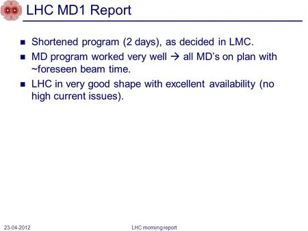 Shortened program (2 days), as decided in LMC. MD program worked very well  all MD's on plan with ~foreseen beam time. LHC in very good shape with excellent.