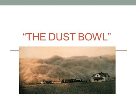 """THE DUST BOWL"". What do you already know? What is ""The Dust Bowl""? What is a migrant worker? How were migrant workers affected by ""The Dust Bowl""?"