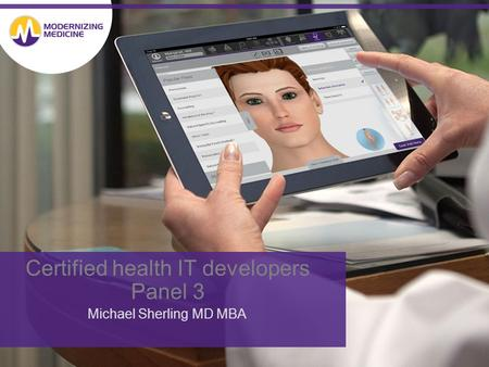 Certified health IT developers Panel 3 Michael Sherling MD MBA.