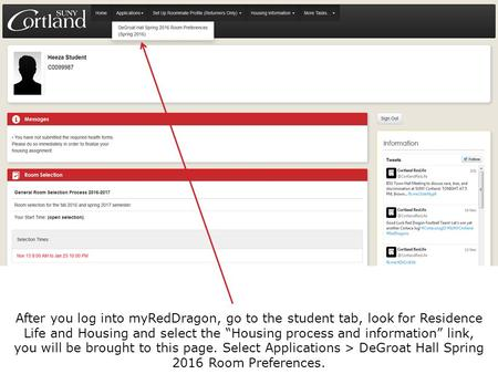 "After you log into myRedDragon, go to the student tab, look for Residence Life and Housing and select the ""Housing process and information"" link, you will."