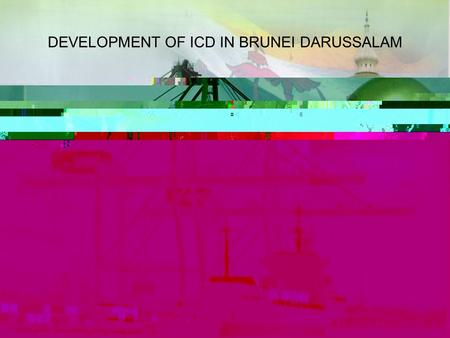 DEVELOPMENT OF ICD IN BRUNEI DARUSSALAM. MUARA PORT KUALA BELAIT PORT o o o TEMBURONG PORT LOCATIONS OF ICD o.