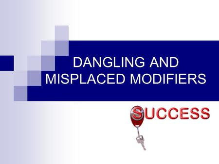 DANGLING AND MISPLACED MODIFIERS. A Misplaced Modifier is placed too close to some other word that it does not intend to modify: I only speak one language.