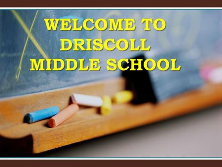 WELCOME TO DRISCOLL MIDDLE SCHOOL.  English  Reading  Math  Science  History  PE  Health (one semester in 6 th grade)  AIM (Academic Individual.