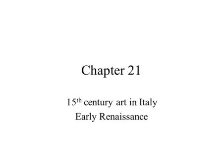 Chapter 21 15 th century art in Italy Early Renaissance.
