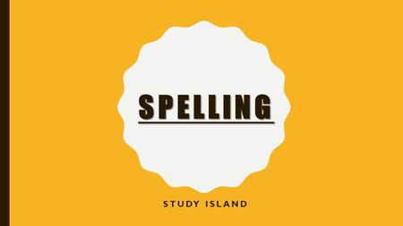 SPELLING STUDY ISLAND. The steps and tricks below can help you spell some difficult words.