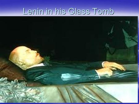 Lenin in his Glass Tomb United States vs. USSR 1945 – 1990.