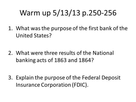 Warm up 5/13/13 p.250-256 1.What was the purpose of the first bank of the United States? 2.What were three results of the National banking acts of 1863.