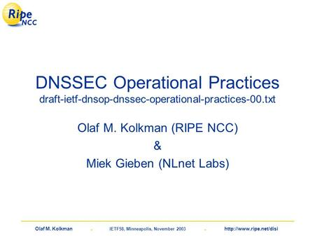 Olaf M. Kolkman. IETF58, Minneapolis, November 2003.  DNSSEC Operational Practices draft-ietf-dnsop-dnssec-operational-practices-00.txt.