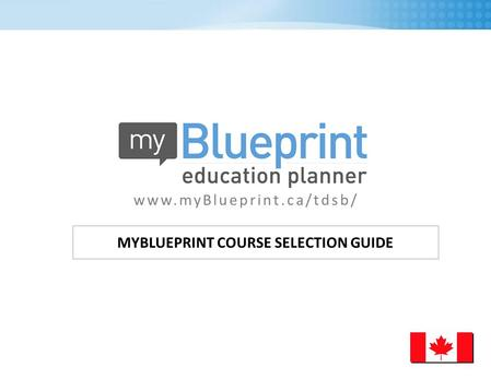 MYBLUEPRINT COURSE SELECTION GUIDE www.myBlueprint.ca/tdsb/