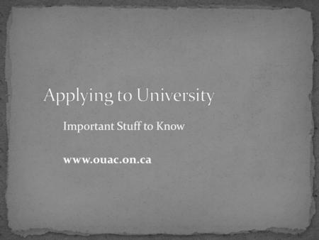 Important Stuff to Know www.ouac.on.ca. Choose a school and a program – research!! Choose 3 programs for $150.00 $50 for each additional program Remember.