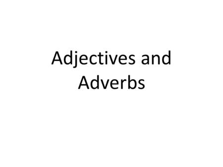 "Adjectives and Adverbs. Adjectives Modifiers Means ""to change slightly"" Adjectives usually answer one of these four questions about nouns or pronouns."