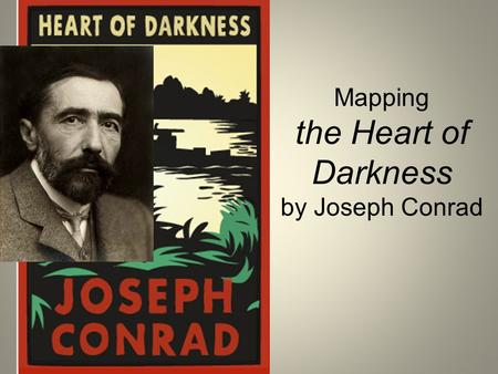 Mapping the Heart of Darkness by Joseph Conrad. The story begins on the Nellie, a yawl that is in wait on the Thames River.