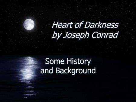 Heart of Darkness by Joseph Conrad Some History and Background.