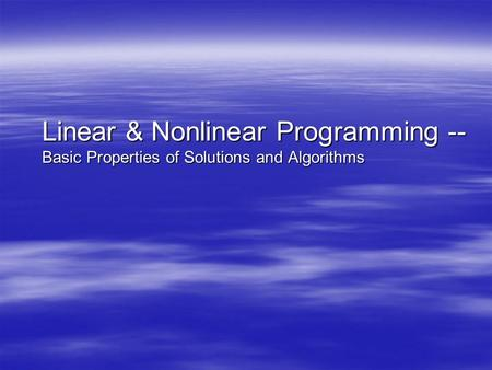 Linear & Nonlinear Programming -- Basic Properties of Solutions and Algorithms.