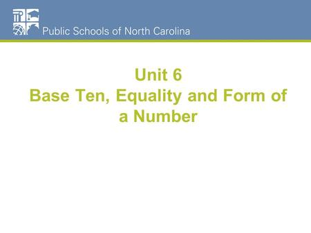 Unit 6 Base Ten, Equality and Form of a Number. Numeration Quantity/Magnitude Base Ten Equality Form of a Number ProportionalReasoning Algebraic and Geometric.