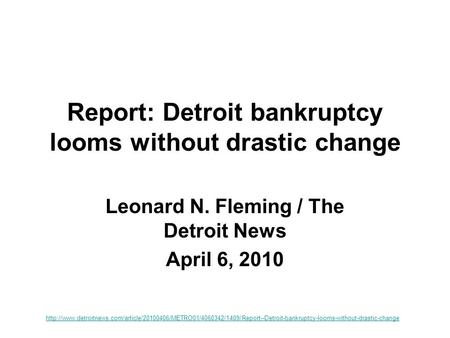 Report: Detroit bankruptcy looms without drastic change Leonard N. Fleming / The Detroit News April 6, 2010