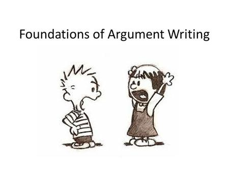 Foundations of Argument Writing. An argument essay does several things: The essay sets forth an opinion on a given subject, It addresses the topic thoroughly,