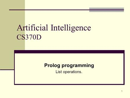 1 Artificial Intelligence CS370D Prolog programming List operations.