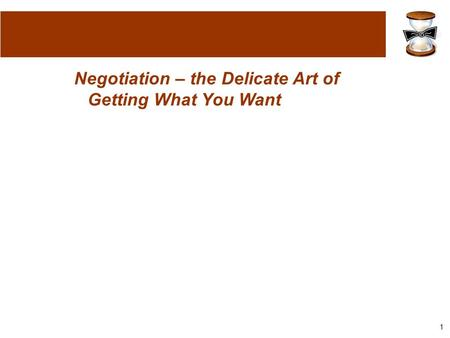 1 Negotiation – the Delicate Art of Getting What You Want.