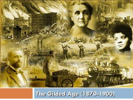 USA in the Gilded Age: 1870-1900Industrialization Reconstruction & Rise of Jim Crow Ranching, Mining, Farming.