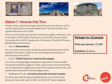 Option 1: Yerevan City Tour Yerevan is the capital and largest city of Armenia. It's also one of the world's oldest continuously inhabited cities. The.