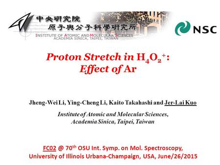 Proton Stretch in H 4 O 2 + : Effect of Ar Jheng-Wei Li, Ying-Cheng Li, Kaito Takahashi and Jer-Lai Kuo Institute of Atomic and Molecular Sciences, Academia.
