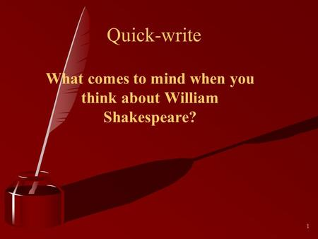 1 Quick-write What comes to mind when you think about William Shakespeare?