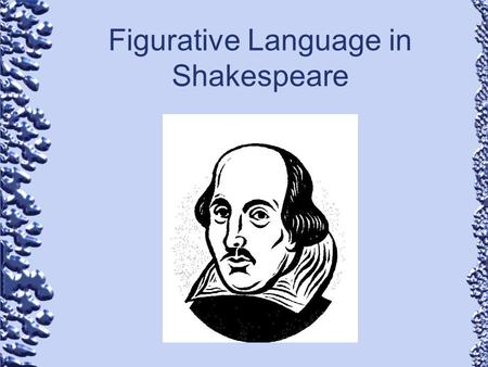 Figurative Language in Shakespeare. Literal Language: Language that means exactly what it says.