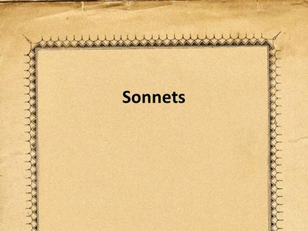 Sonnets. Shakespearean (Elizabethan) Sonnet 14 Lines 3 Quatrains (4 lines each) – Usually rhymes abab cdcd efef 1 Couplet (2 rhyming lines) Rhyme is gg.