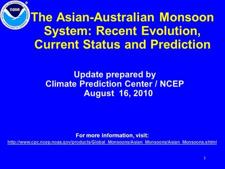 1 The Asian-Australian Monsoon System: Recent Evolution, Current Status and Prediction Update prepared by Climate Prediction Center / NCEP August 16, 2010.
