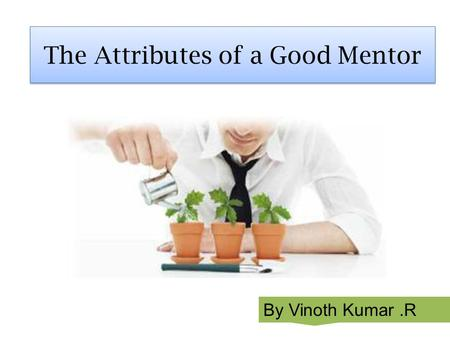 The Attributes of a Good Mentor By Vinoth Kumar.R.