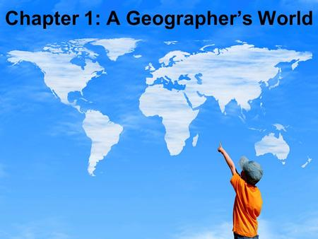 Chapter 1: A Geographer's World. Chapter Goals:  I can interpret maps and recognize differences based on cultural views or technology.  I can draw a.