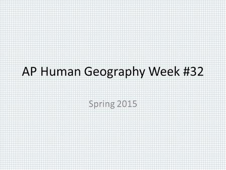 AP Human Geography Week #32 Spring 2015. AP Human Geography 4/27/15  OBJECTIVE: Demonstrate mastery of Chapter#10-Development. APHugVI.B.2.