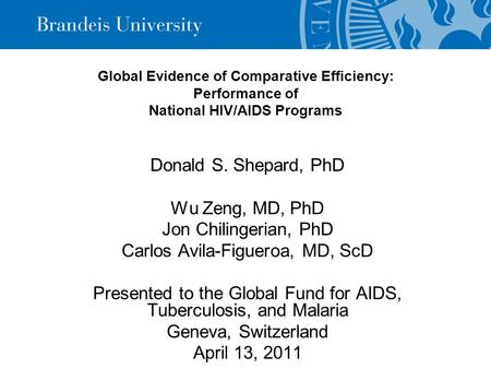 Global Evidence of Comparative Efficiency: Performance of National HIV/AIDS Programs Donald S. Shepard, PhD Wu Zeng, MD, PhD Jon Chilingerian, PhD Carlos.