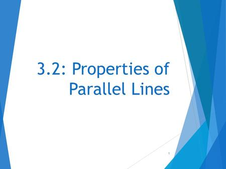3.2: Properties of Parallel Lines 1. Today's Objectives  Understand theorems about parallel lines  Use properties of parallel lines to find angle measurements.