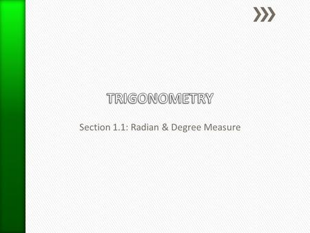 Section 1.1: Radian & Degree Measure. Objective: To be able to sketch an angle in radians and find the quadrant of the terminal side. Trigonometry is.