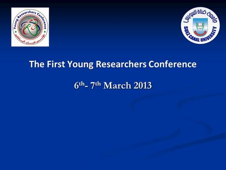 The First Young Researchers Conference 6 th - 7 th March 2013.