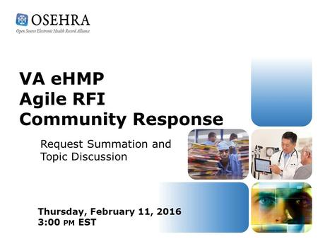 VA eHMP Agile RFI Community Response Thursday, February 11, 2016 3:00 PM EST Request Summation and Topic Discussion.