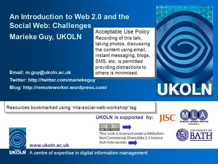 A centre of expertise in digital information management www.ukoln.ac.uk UKOLN is supported by: An Introduction to Web 2.0 and the Social Web: Challenges.