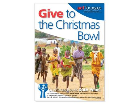Christmas Bowl's 60 th Year The Christmas Bowl is a program of act for peace, the international aid agency of the NCCA. Prayer for the Christmas Bowl.