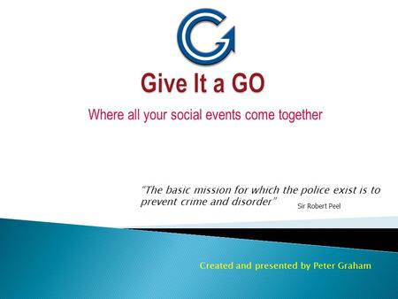 "Where all your social events come together Created and presented by Peter Graham ""The basic mission for which the police exist is to prevent crime and."