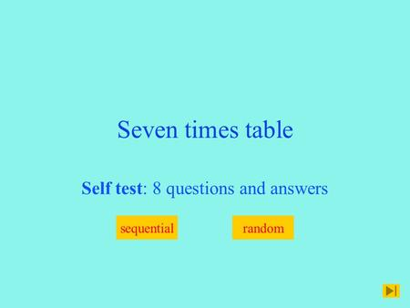 Seven times table Self test: 8 questions and answers sequentialrandom.