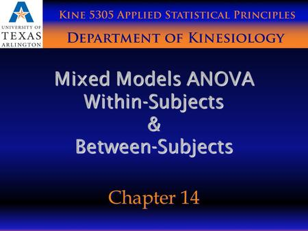 Mixed Models ANOVA Within-Subjects & Between-Subjects Chapter 14.