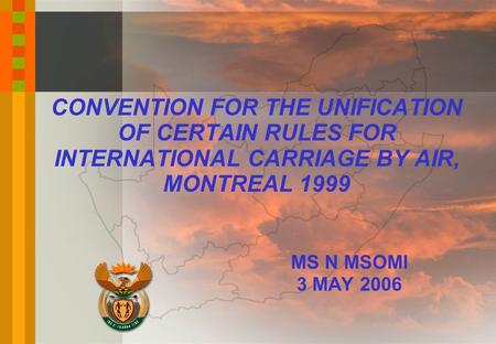 CONVENTION FOR THE UNIFICATION OF CERTAIN RULES FOR INTERNATIONAL CARRIAGE BY AIR, MONTREAL 1999 MS N MSOMI 3 MAY 2006.