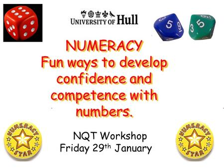 NUMERACY Fun ways to develop confidence and competence with numbers. NQT Workshop Friday 29 th January.