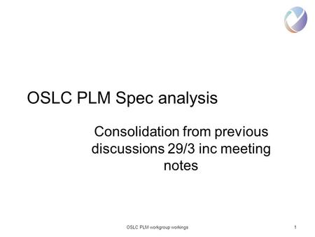 OSLC PLM workgroup workings1 OSLC PLM Spec analysis Consolidation from previous discussions 29/3 inc meeting notes.