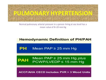 PULMONARY HYPERTENSION Normal pulmonary arterial pressure in a person living at sea level has a mean value of 8–20 mm Hg.