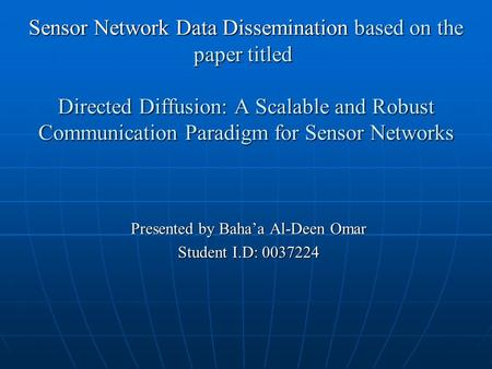 Sensor Network Data Dissemination based on the paper titled Directed Diffusion: A Scalable and Robust Communication Paradigm for Sensor Networks Presented.